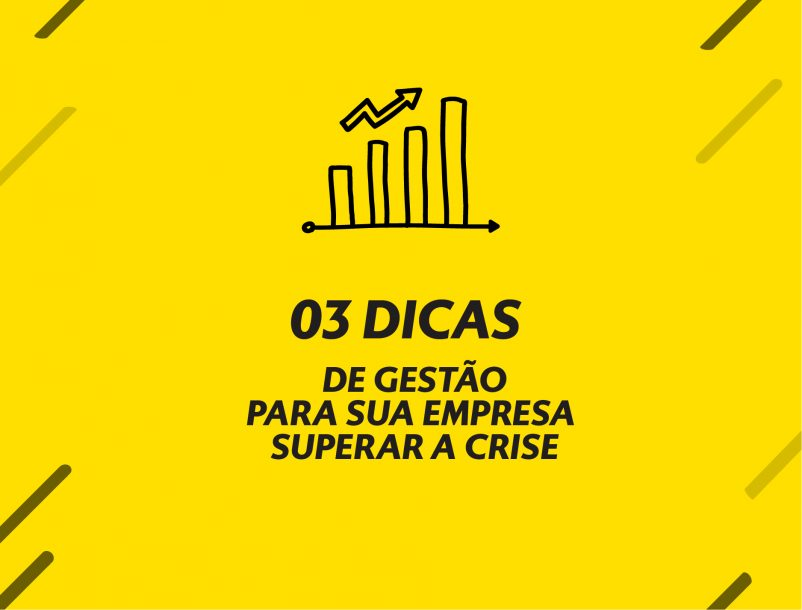 03 DICAS DE GESTÃO PARA SUA EMPRESA SUPERAR A CRISE