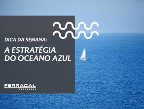DICA DA SEMANA: A ESTRATÉGIA DO OCEANO AZUL